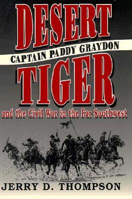 Image for Desert Tiger: Captain Paddy Graydon and the Civil War in the Far Southwest (SOUTHWESTERN STUDIES)