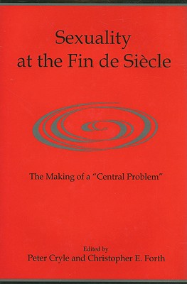 "Image for SEXUALITY AT THE FIN DE SIECLE THE MAKINGS OF A ""CENTRAL PROBLEM"""