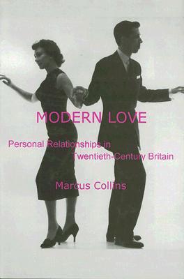 Image for MODERN LOVE PERSONAL RELATIONSHIPS IN TWENTIETH-CENTURY BRITAIN