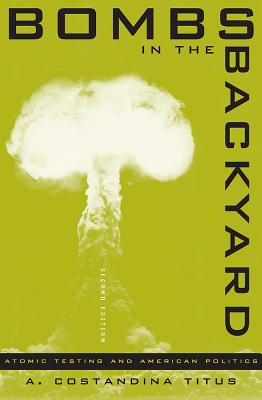 Image for Bombs In The Backyard: Atomic Testing And American Politics (Nevada Studies in History and Pol Sci)