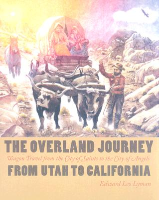 Image for The Overland Journey From Utah To California: Wagon Travel From The City Of Saints To The City Of Angels