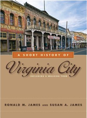 A Short History of Virginia City, James, Ronald M.; James, Susan A.