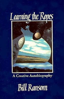 Learning the Ropes: A Creative Autobiography, Ransom, Bill