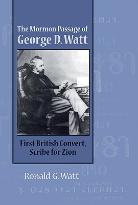 Image for Mormon Passage of George D. Watt: First British Convert, Scribe for Zion