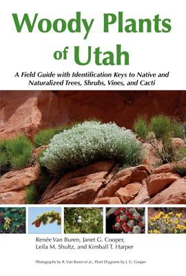 Image for Woody Plants of Utah: A Field Guide with Identification Keys to Native and Naturalized Trees, Shrubs, Cacti, and Vines