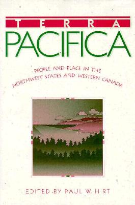 Terra Pacifica: People and Place in the Northwest States and Western Canada (Sherman and Mabel Smith Pettyjohn Distinguished Lectures in Pacific Northwest History)