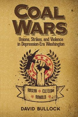 Image for Coal Wars: Unions, Strikes, and Violence in Depression-Era Central Washington