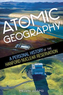 Image for Atomic Geography: a Personal History of the Hanford Nuclear Reservation
