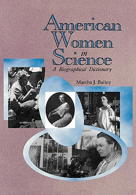 American Women in Science: From Colonial Times to 1950, Bailey, Martha J.