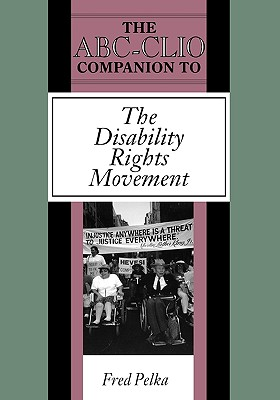 The ABC-CLIO Companion to the Disability Rights Movement (Clio Companions), Pelka, Fred