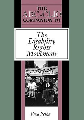 The ABC-CLIO Companion to the Disability Rights Movement (Clio Companions), Pelka, Fred