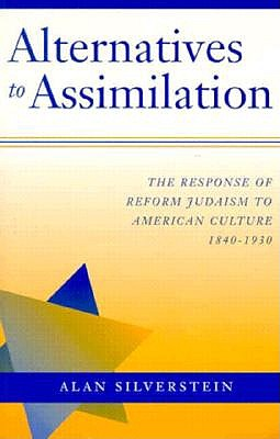 Image for Alternatives to Assimilation: The Response of Reform Judaism to American Culture, 1840-1930