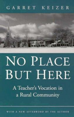 Image for No Place But Here: A Teacher's Vocation in a Rural Community