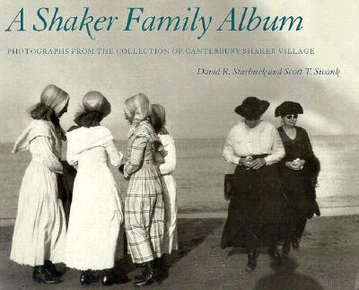 A Shaker Family Album: Photographs from the Collection of Canterbury Shaker Village, Starbuck, David R. ; Swank, Scott T.