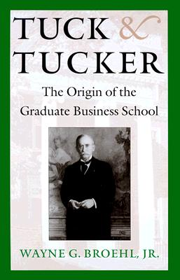 Image for Tuck and Tucker: The Origin of the Graduate Business School