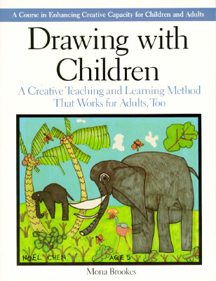 Image for Drawing with Children: A Creative Teaching and Learning Method That Works for Adults, Too
