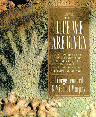 Image for The Life We Are Given: A Long-Term Program for Realizing the Potential of Body, Mind, Heart, and Soul