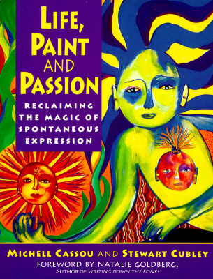 Image for LIFE, PAINT AND PASSION RECLAIMING THE MAGIC OF SPONTANEOUS EXPRESSION