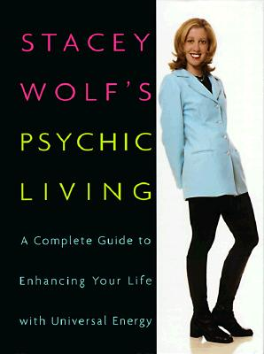 Image for Stacey Wolf's Psychic Living: A Complete Guide to Enhancing Your Life With Universal Energy