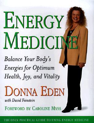 Energy Medicine : Balance Your Bodys Energies for Optimum Health, Joy, and Vitality, DONNA EDEN, DAVID FEINSTEIN, BROOKS GARTEN