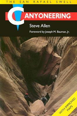 Canyoneering: The San Rafael Swell, Steve Allen