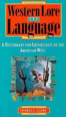 Image for Western Lore and Language: A Dictionary for Enthusiasts of the American West