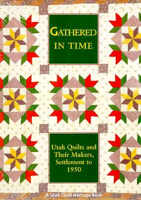 Image for Gathered In Time: Utah Quilts