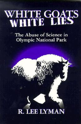 Image for White Goats White Lies: The Misuse of Science in Olympic National Park
