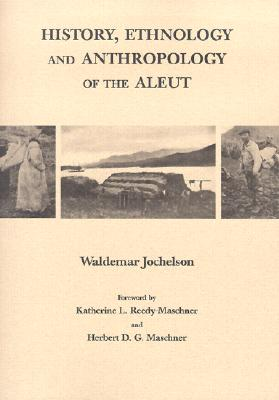 Image for History, Ethnology and Anthropology Of The Aleut (Anthropology of Pacific North America)
