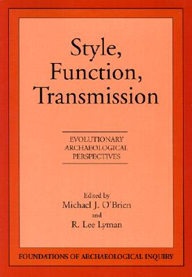 Image for Style, Function, Transmission: Evolutionary Archaeological Perspectives (Foundations of Archaeological Inquiry)