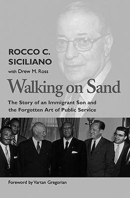Walking On Sand: The Story of an Immigrant Son and the Forgotten Art of Public Service, Rocco C Siciliano, Drew M Ross