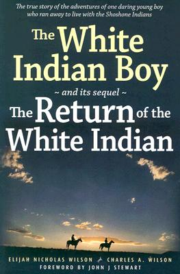 The White Indian Boy: and its sequel The Return of the White Indian Boy, Wilson, Elijah Nicholas; Wilson, Charles A