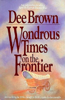 Wondrous Times on the Frontier, Brown, Dee