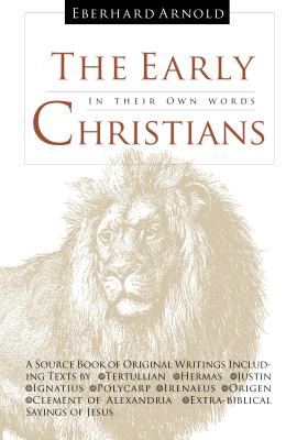 The Early Christians: In Their Own Words (Tertullian Tertullian, Hermas Hermas, Justin Justin, Ignatius Ignatius, Polycarp Polycarp, Irenaeus Irenaeus, Origen Origen, Clement of Alexandria Clement of Alexandria), Arnold Eberhard