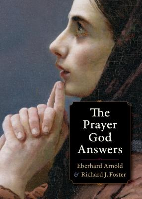 The Prayer God Answers, Eberhard Arnold, Richard J. Foster