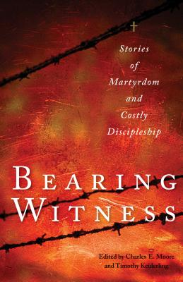 Bearing Witness: Stories of Martyrdom and Costly Discipleship