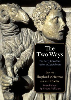 Image for The Two Ways: The Early Christian Vision of Discipleship from the Shepherd of Hermas and the Didache (Plough Spiritual Guides: Backpack Classics)