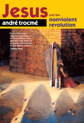 Jesus and the Nonviolent Revolution, Andre Trocme