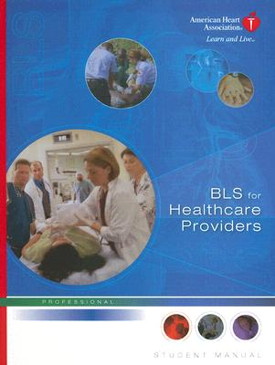 BLS for Healthcare Providers Professional Student Manual, American Heart Association (Corporate Author)
