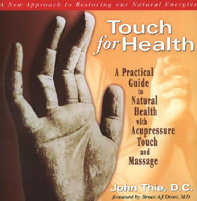 Image for Touch for Health: A Practical Guide to Natural Health Using Acupressure Touch and Massage