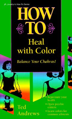 Image for How to Heal with Color Andrews, Ted