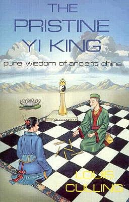 The Pristine Yi King: The Pure Wisdom of Ancient China (Llewellyn's Inner Guide Series), Culling, Louis T.