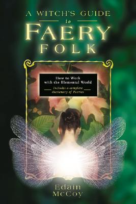 Image for A Witch's Guide to Faery Folk: How to Work with the Elemental World (Llewellyn's New Age)