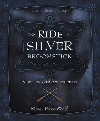 To Ride A Silver Broomstick: New Generation Witchcraft, Silver RavenWolf
