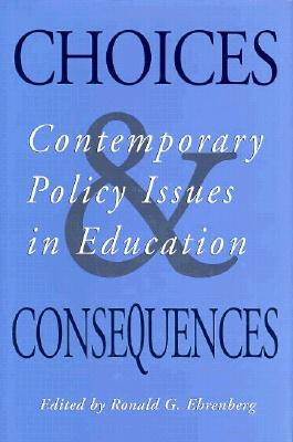 Image for Choices and Consequences: Contemporary Policy Issues in Education (ILR Press Books)