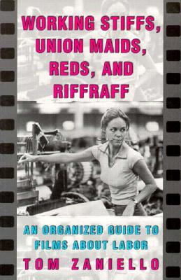 Image for Working Stiffs, Union Maids, Reds, and Riffraff: An Organized Guide to Films About Labor (ILR Press Books)