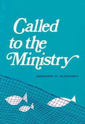 Called to the Ministry, Edmund P. Clowney