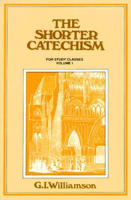 Image for The Shorter Catechism For Study Classes Volume 1