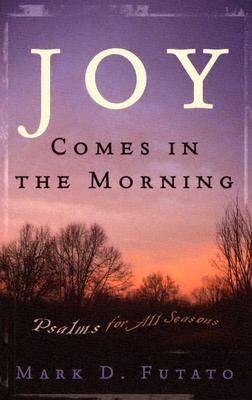 Joy Comes in the Morning: Psalms for All Seasons, Mark D. Futato