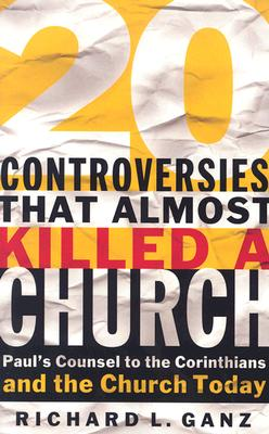 Image for Twenty Controversies That Almost Killed a Church: Paul's Counsel to the Corinthians and the Church Today